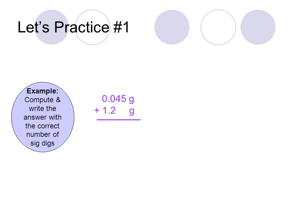 Let's Practice #1 Example: Compute & write the answer with the correct number of sig digs g g