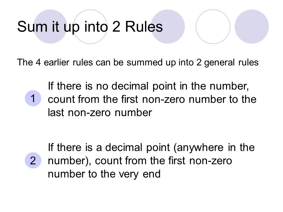 Sum it up into 2 Rules 1 If there is no decimal point in the number, count from the first non-zero number to the last non-zero number 2 If there is a decimal point (anywhere in the number), count from the first non-zero number to the very end The 4 earlier rules can be summed up into 2 general rules