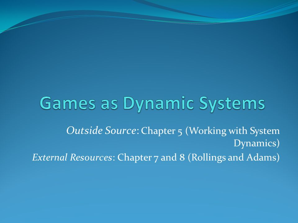 Outside Source: Chapter 5 (Working with System Dynamics) External Resources: Chapter 7 and 8 (Rollings and Adams)