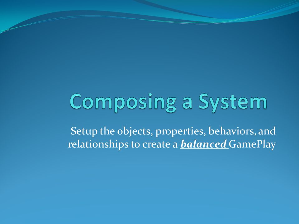 Setup the objects, properties, behaviors, and relationships to create a balanced GamePlay