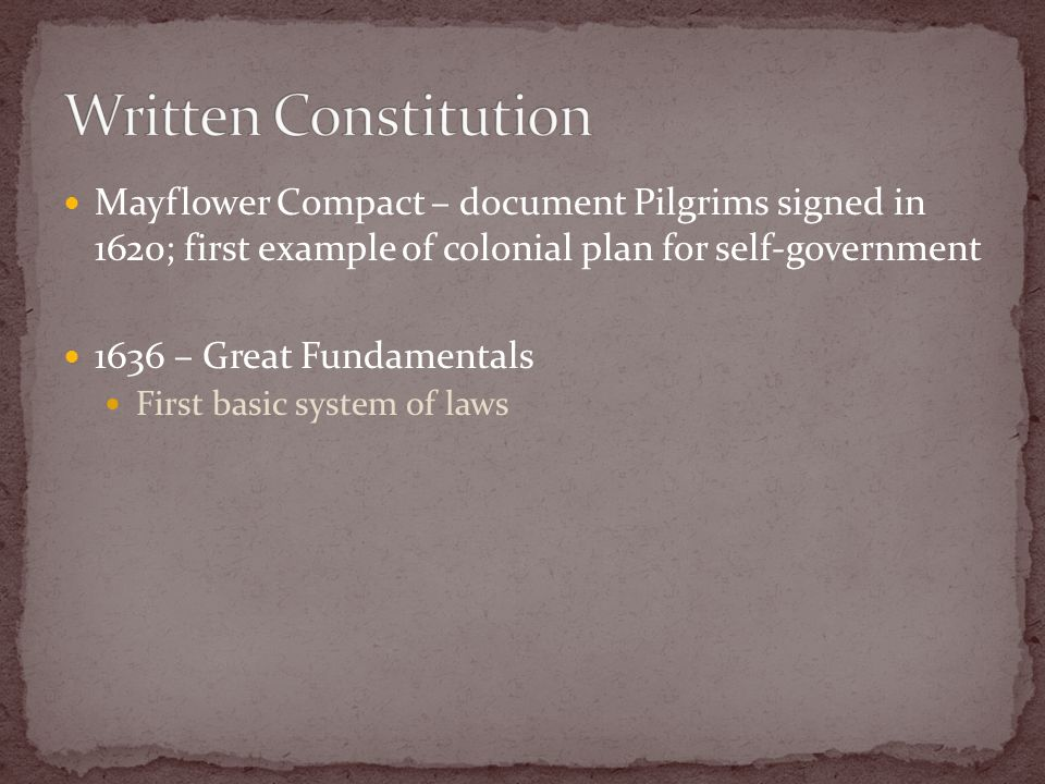 Mayflower Compact – document Pilgrims signed in 1620; first example of colonial plan for self-government 1636 – Great Fundamentals First basic system of laws