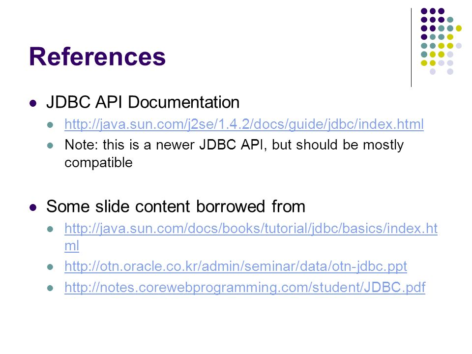 References JDBC API Documentation   Note: this is a newer JDBC API, but should be mostly compatible Some slide content borrowed from   ml   ml
