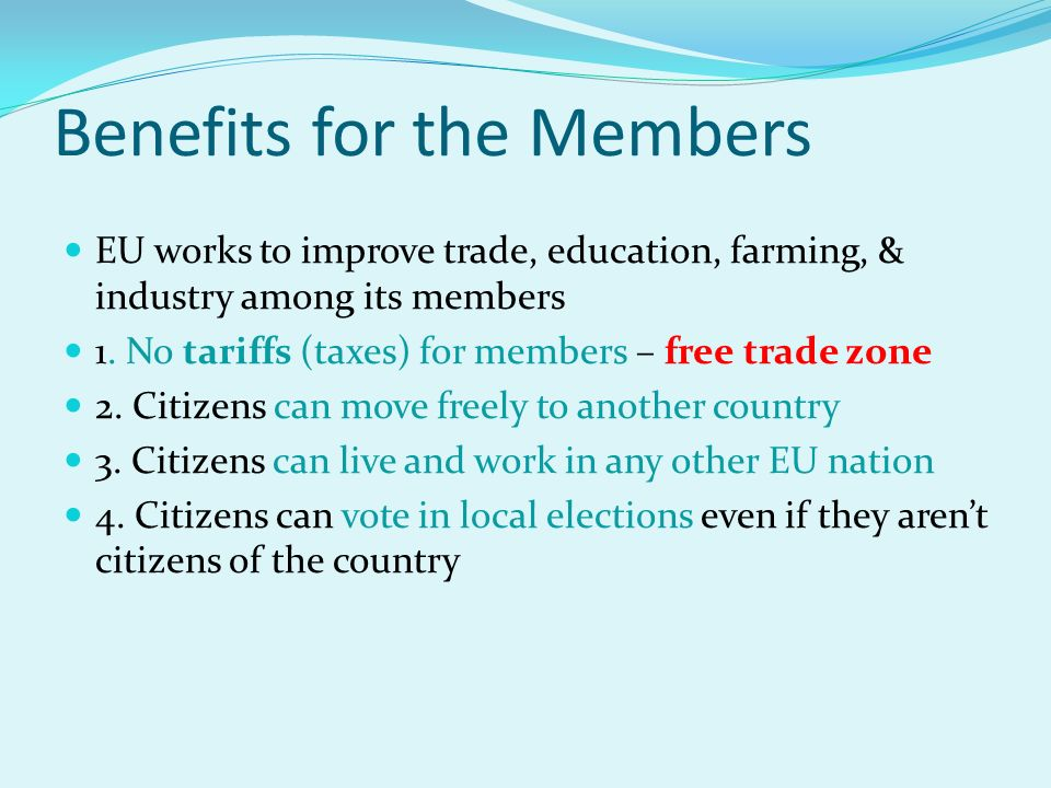 Benefits for the Members EU works to improve trade, education, farming, & industry among its members 1.