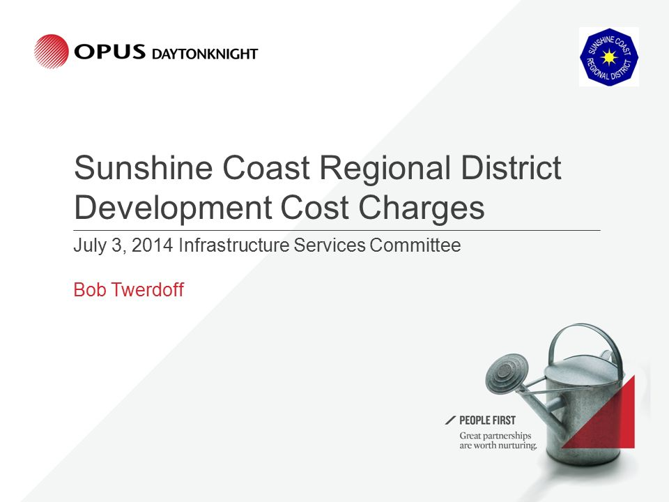 Sunshine Coast Regional District Development Cost Charges July 3, 2014 Infrastructure Services Committee Bob Twerdoff