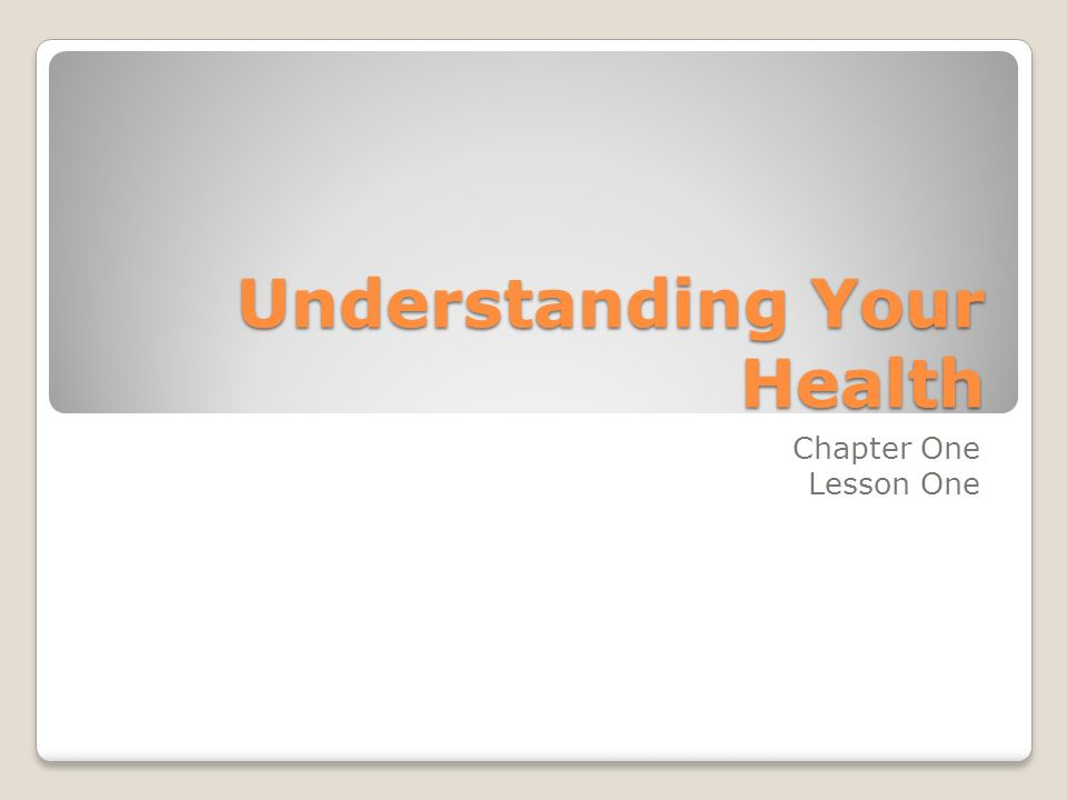 Understanding Your Health Chapter One Lesson One