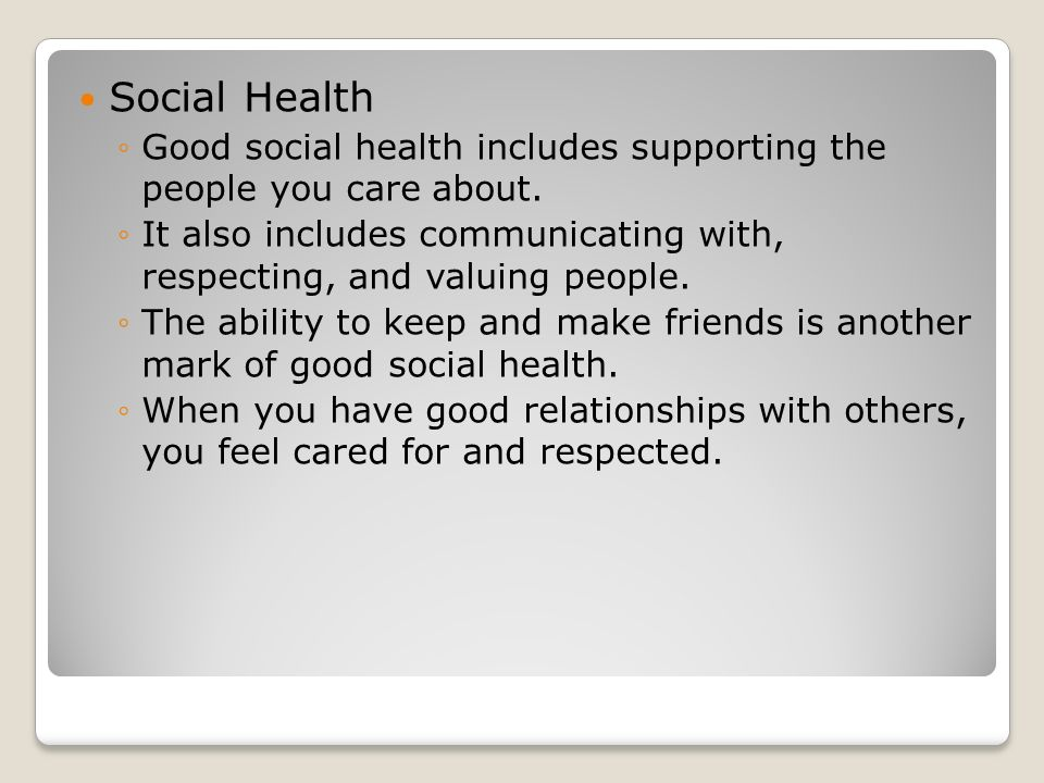 Social Health ◦Good social health includes supporting the people you care about.