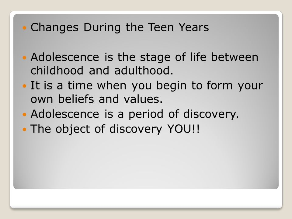 Changes During the Teen Years Adolescence is the stage of life between childhood and adulthood.