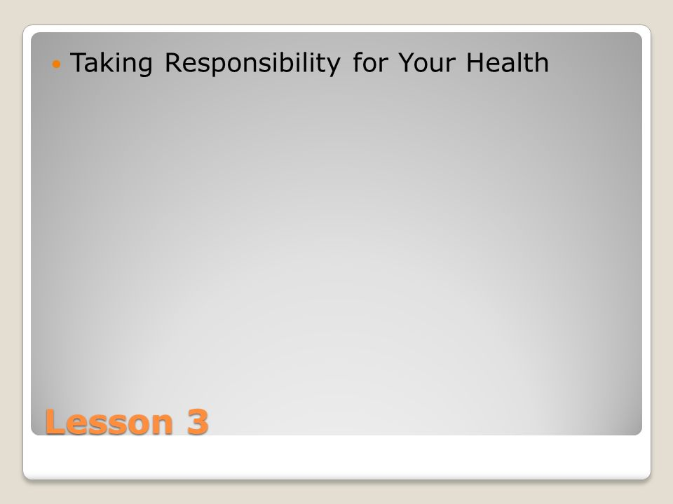 Lesson 3 Taking Responsibility for Your Health