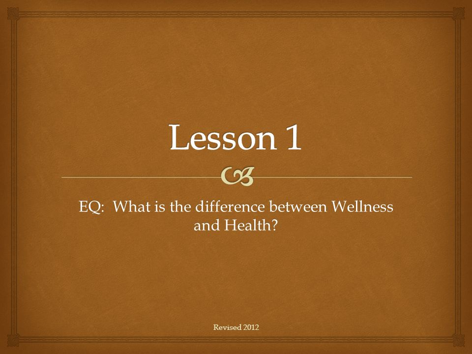 EQ: What is the difference between Wellness and Health Revised 2012