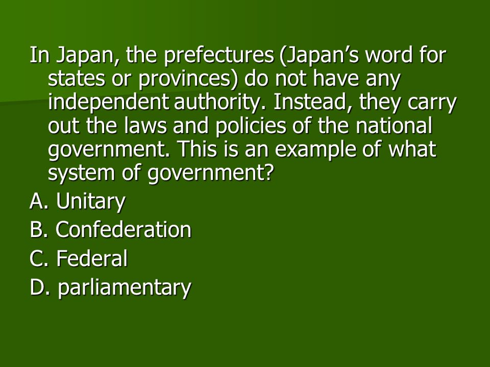 In Japan, the prefectures (Japan's word for states or provinces) do not have any independent authority.