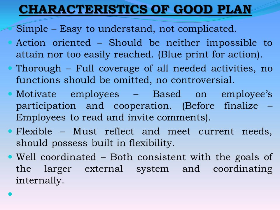 CHARACTERISTICS OF GOOD PLAN Simple – Easy to understand, not complicated.