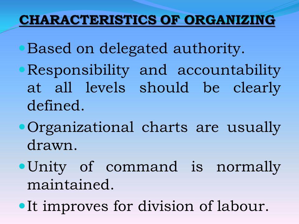 CHARACTERISTICS OF ORGANIZING Based on delegated authority.