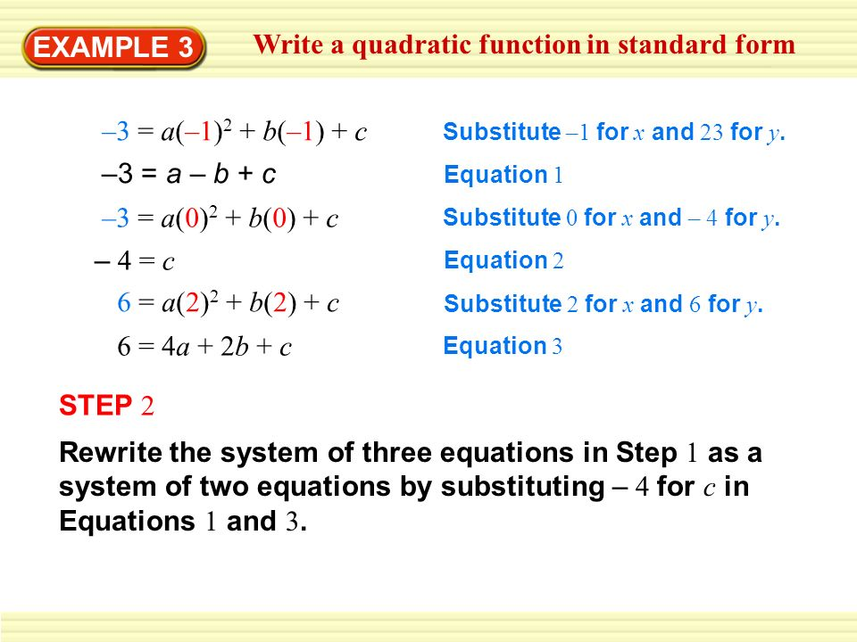 EXAMPLE 3 Write a quadratic function in standard form –3 = a(–1) 2 + b(–1) + c Substitute –1 for x and 23 for y.