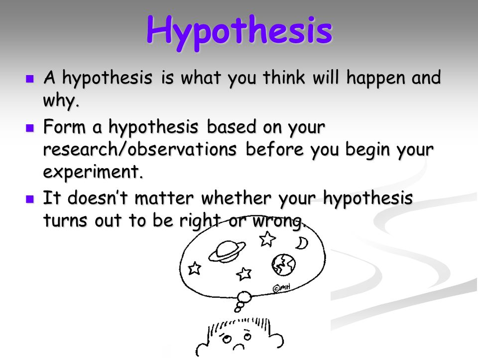 Hypothesis A hypothesis is what you think will happen and why.
