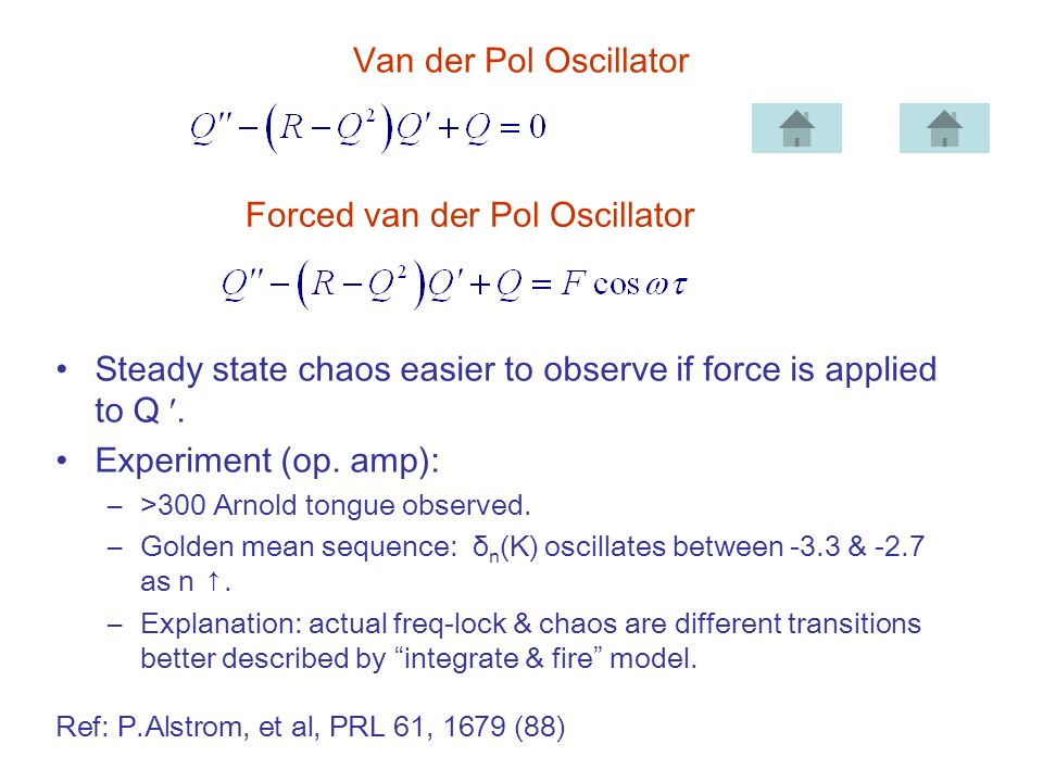 Van der Pol Oscillator Steady state chaos easier to observe if force is applied to Q .