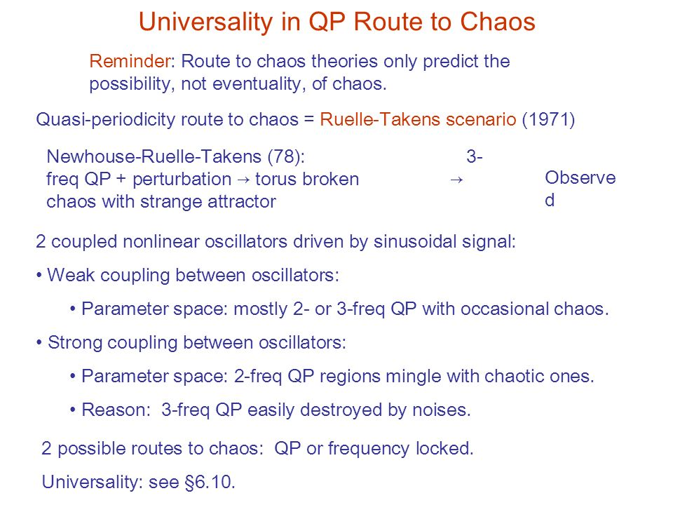 Universality in QP Route to Chaos Reminder: Route to chaos theories only predict the possibility, not eventuality, of chaos.