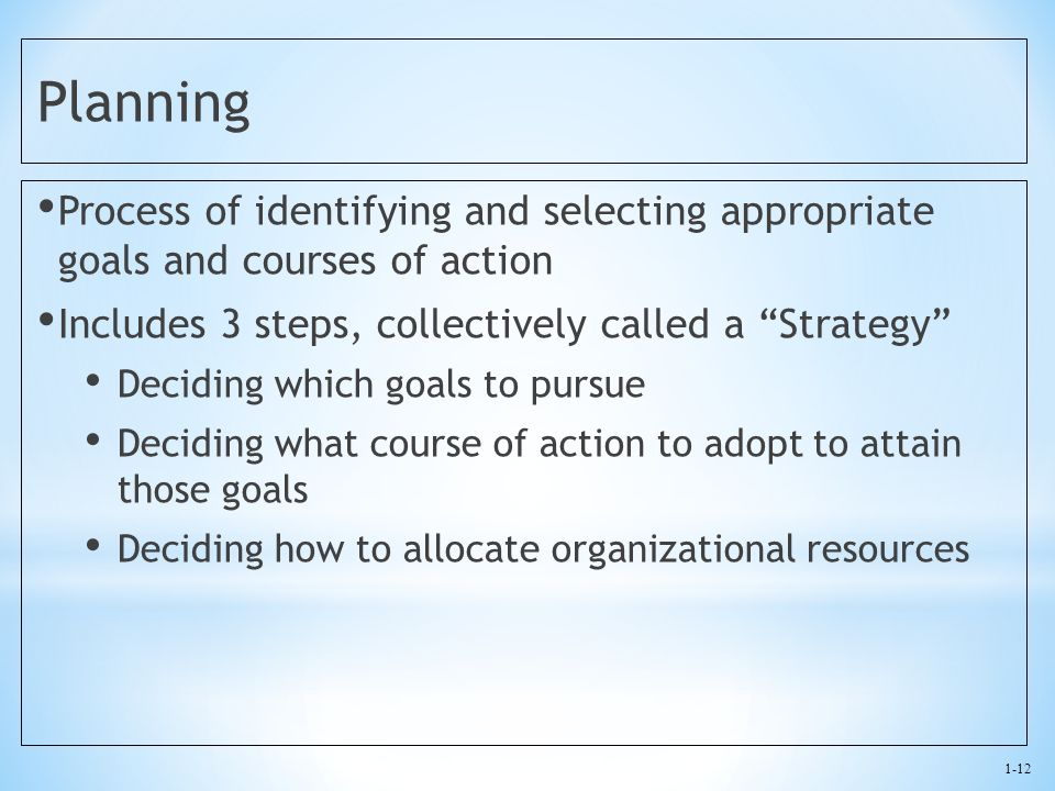 "1-12 Planning Process of identifying and selecting appropriate goals and courses of action Includes 3 steps, collectively called a ""Strategy"" Deciding"