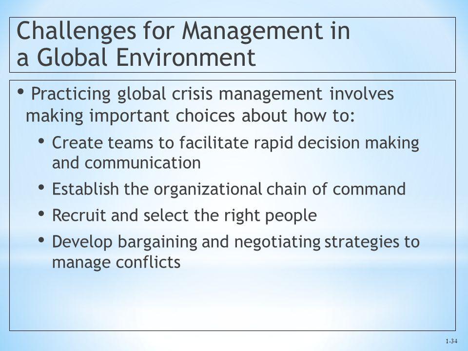 1-34 Challenges for Management in a Global Environment Practicing global crisis management involves making important choices about how to: Create team