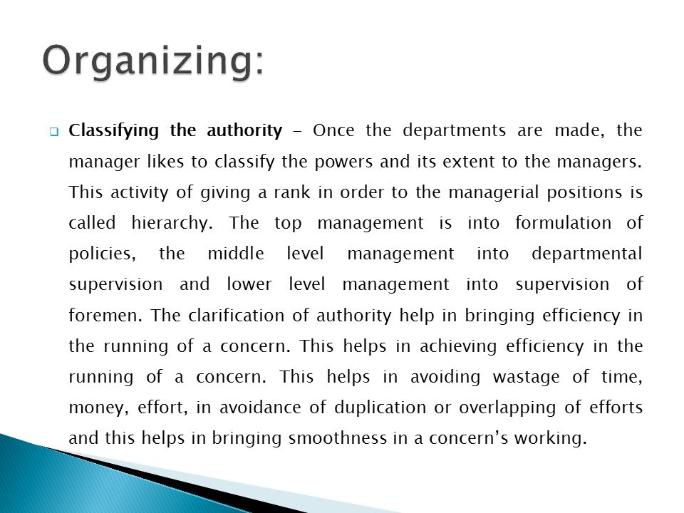  Classifying the authority - Once the departments are made, the manager likes to classify the powers and its extent to the managers.