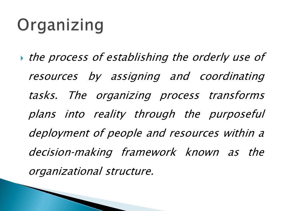  the process of establishing the orderly use of resources by assigning and coordinating tasks. The organizing process transforms plans into reality t