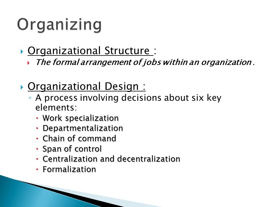 Organizational Structure :  The formal arrangement of jobs within an organization.