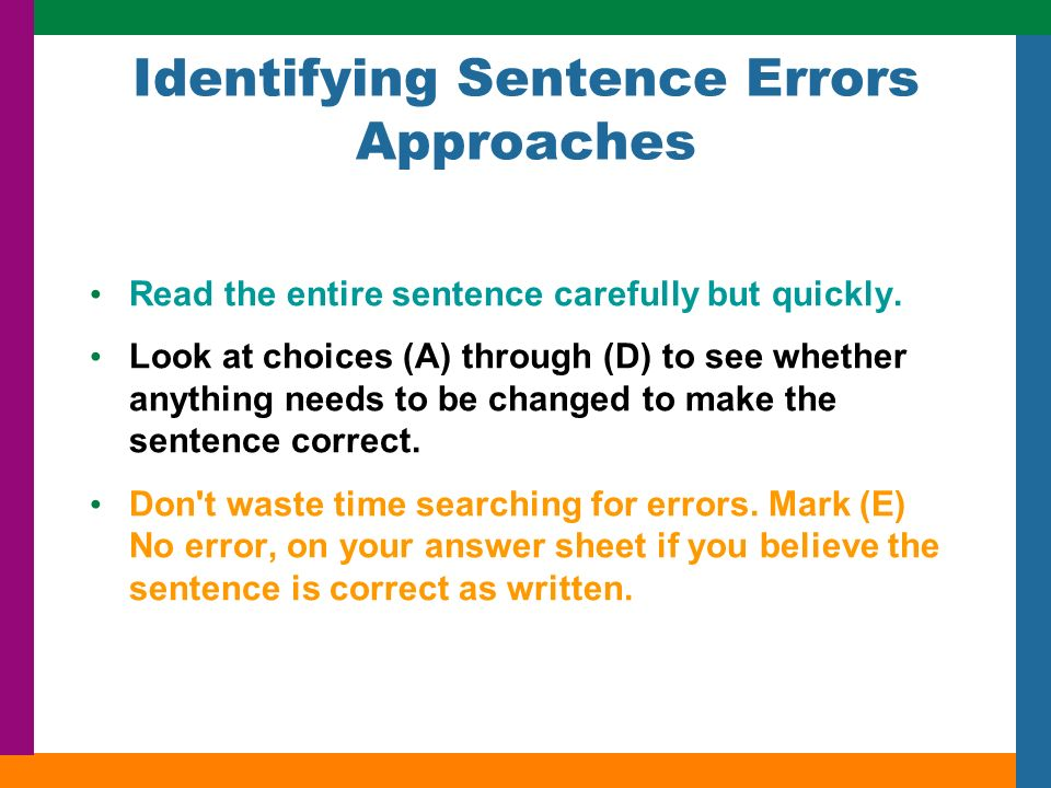 Identifying Sentence Errors Approaches Read the entire sentence carefully but quickly.
