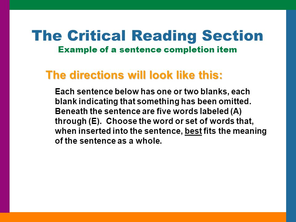 The Critical Reading Section Example of a sentence completion item The directions will look like this: Each sentence below has one or two blanks, each blank indicating that something has been omitted.