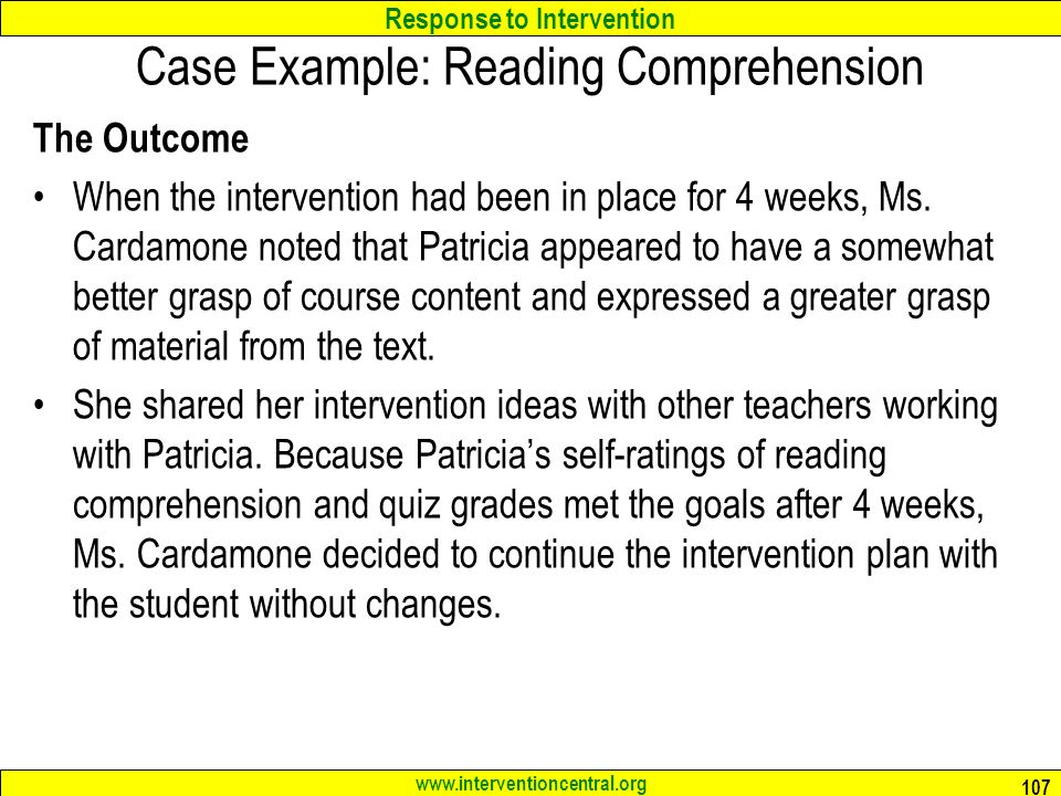 Response to Intervention   Case Example: Reading Comprehension The Outcome When the intervention had been in place for 4 weeks, Ms.