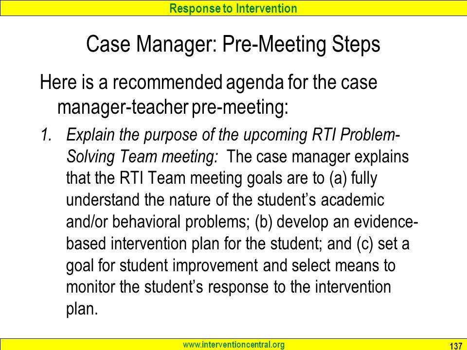 Response to Intervention   Case Manager: Pre-Meeting Steps Here is a recommended agenda for the case manager-teacher pre-meeting: 1.