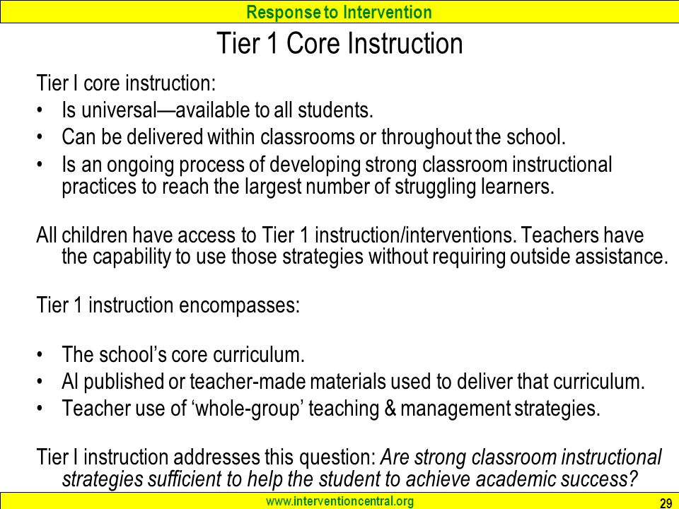 Response to Intervention   29 Tier 1 Core Instruction Tier I core instruction: Is universal—available to all students.