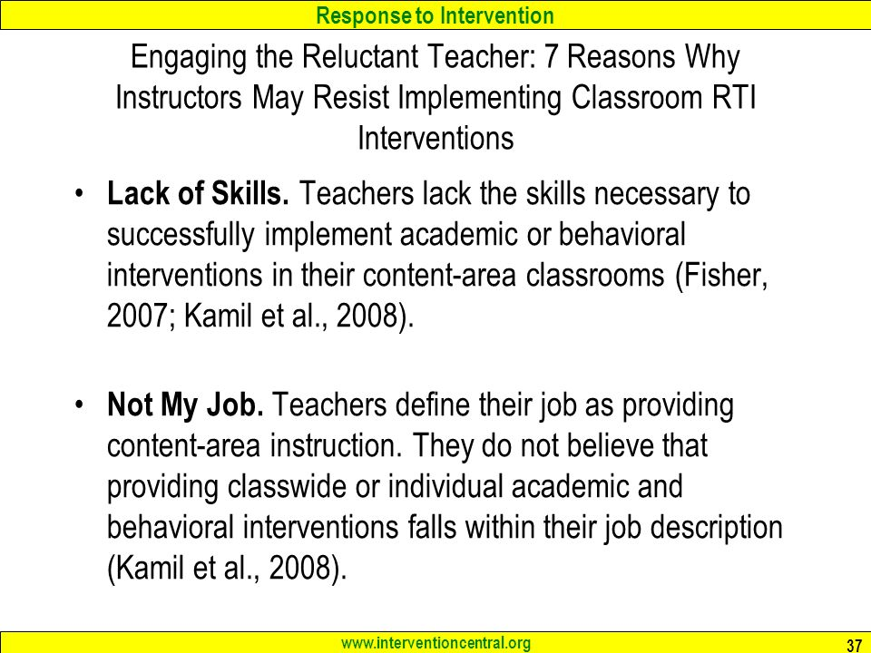 Response to Intervention   37 Engaging the Reluctant Teacher: 7 Reasons Why Instructors May Resist Implementing Classroom RTI Interventions Lack of Skills.