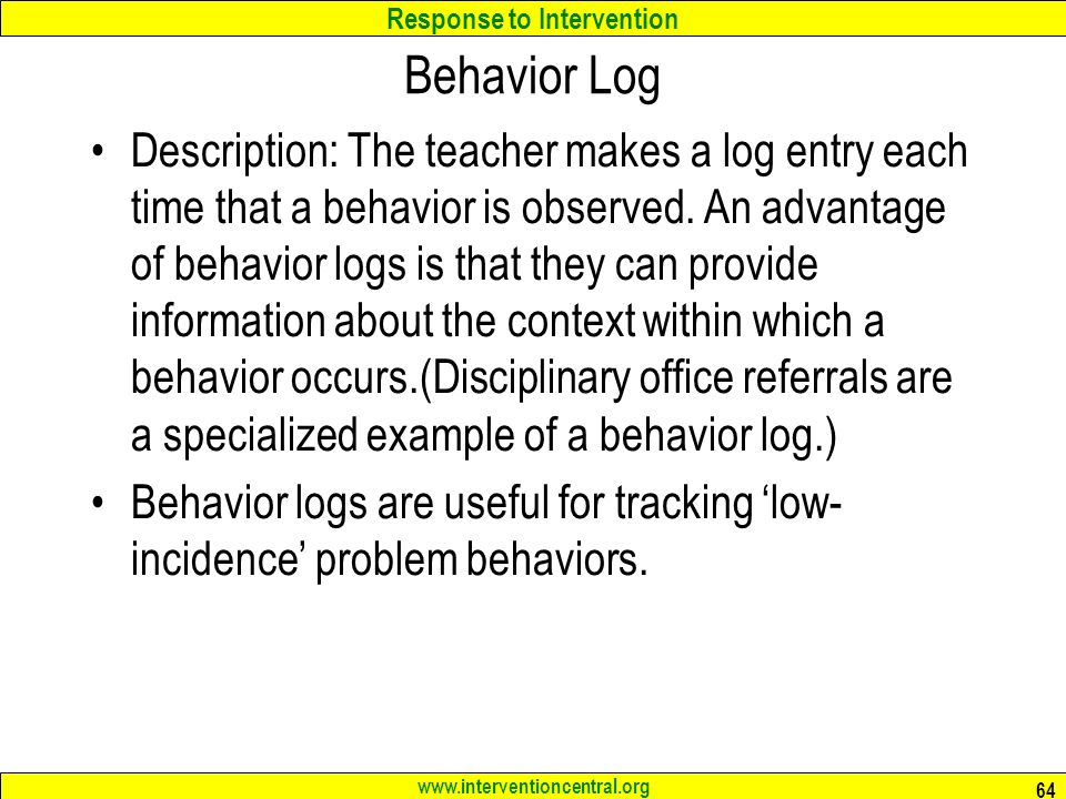 Response to Intervention   Behavior Log Description: The teacher makes a log entry each time that a behavior is observed.