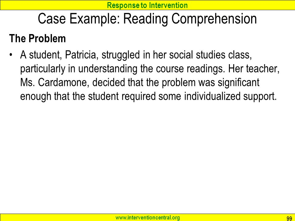 Response to Intervention   Case Example: Reading Comprehension The Problem A student, Patricia, struggled in her social studies class, particularly in understanding the course readings.