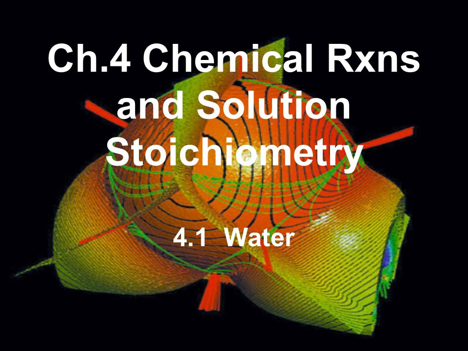 Ch.4 Chemical Rxns and Solution Stoichiometry 4.1 Water