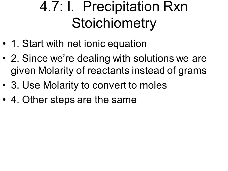 4.7: I. Precipitation Rxn Stoichiometry 1. Start with net ionic equation 2.