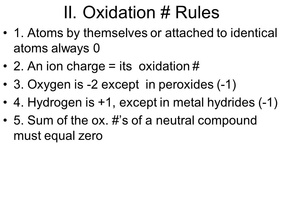 II. Oxidation # Rules 1. Atoms by themselves or attached to identical atoms always 0 2.