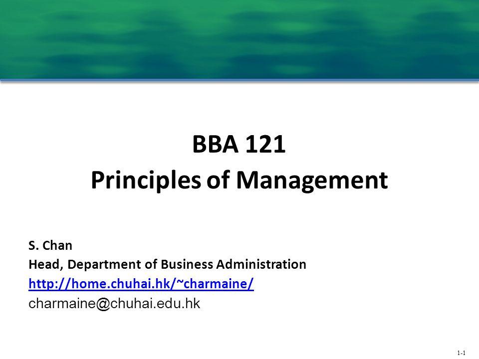 1-1 BBA 121 Principles of Management S. Chan Head, Department of Business Administration http://home.chuhai.hk/~charmaine/ charmaine@chuhai.edu.hk