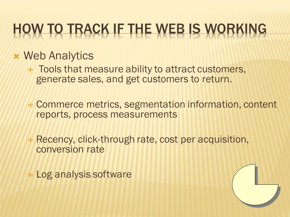  Web Analytics  Tools that measure ability to attract customers, generate sales, and get customers to return.