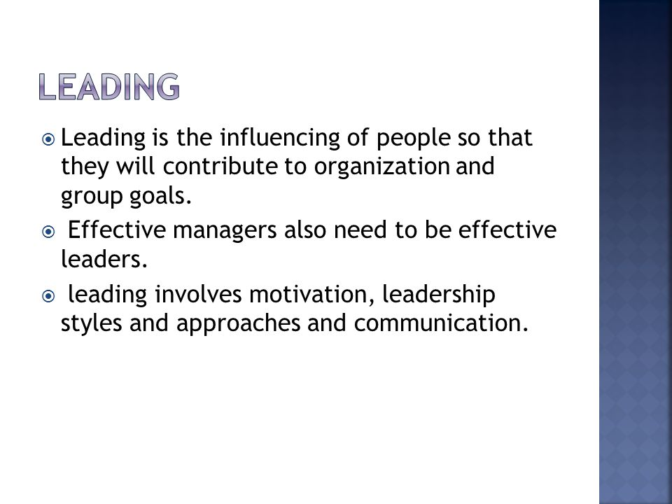  Leading is the influencing of people so that they will contribute to organization and group goals.  Effective managers also need to be effective le