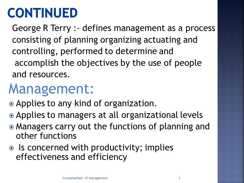George R Terry :- defines management as a process consisting of planning organizing actuating and controlling, performed to determine and accomplish t