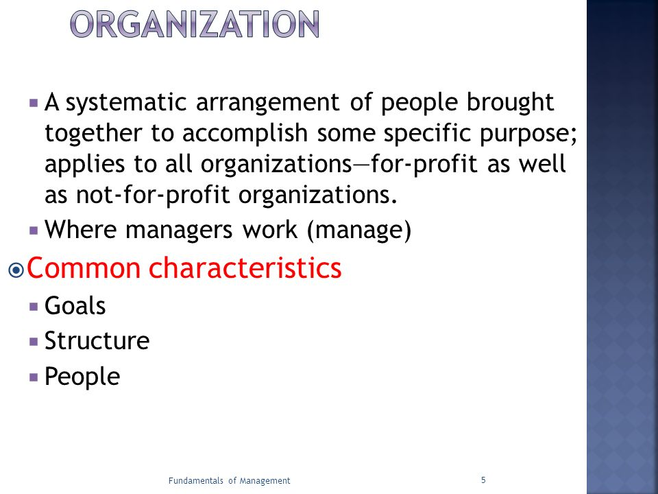  A systematic arrangement of people brought together to accomplish some specific purpose; applies to all organizations—for-profit as well as not-for-
