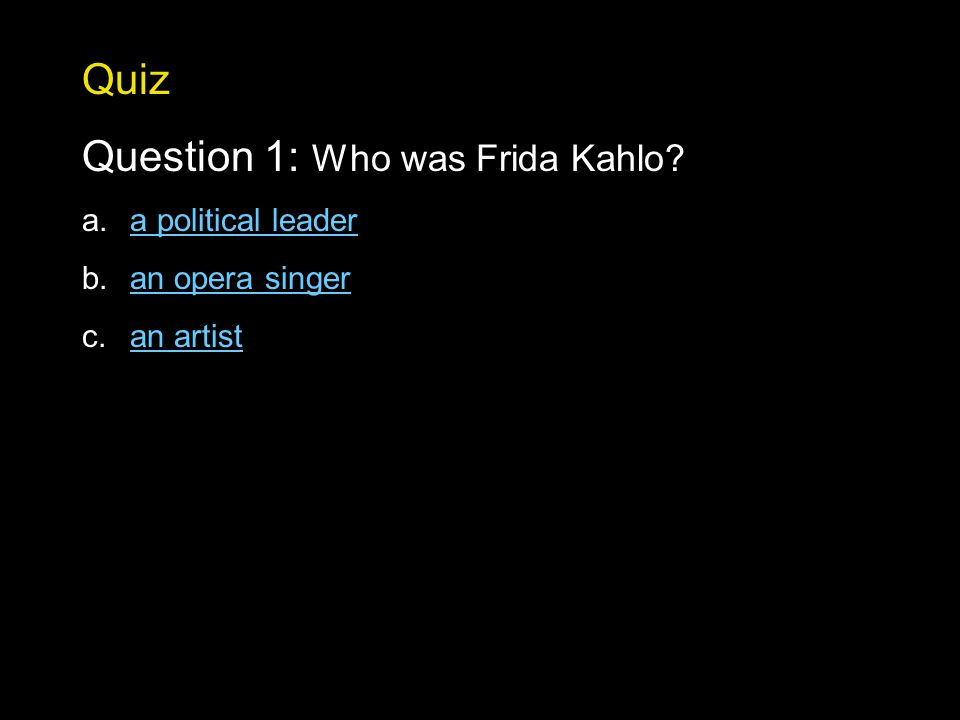 Quiz Question 1: Who was Frida Kahlo.
