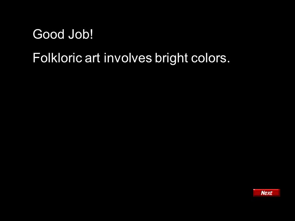 Good Job! Folkloric art involves bright colors.