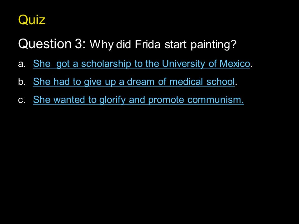 Quiz Question 3: Why did Frida start painting.