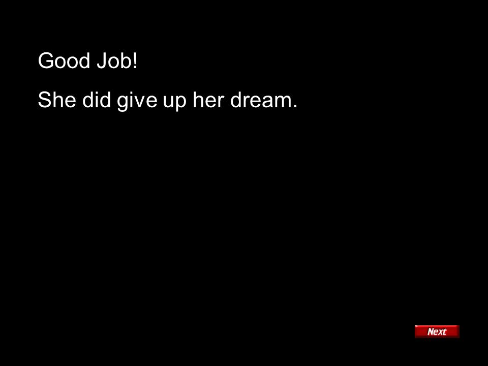 Good Job! She did give up her dream.