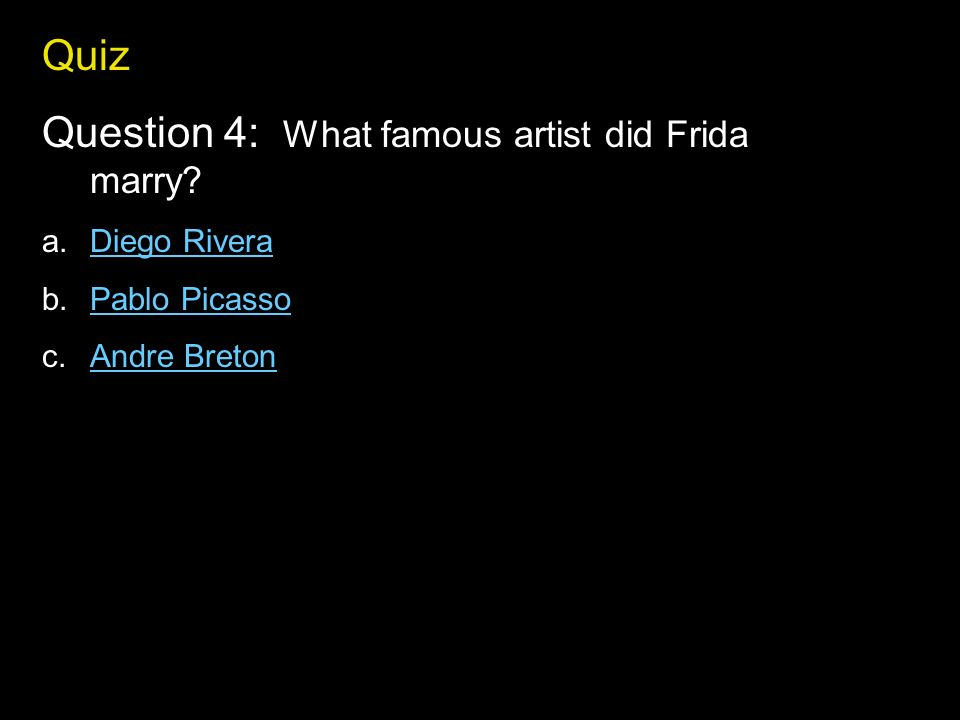 Quiz Question 4: What famous artist did Frida marry.