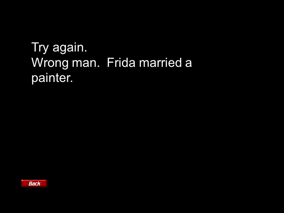 Try again. Wrong man. Frida married a painter.