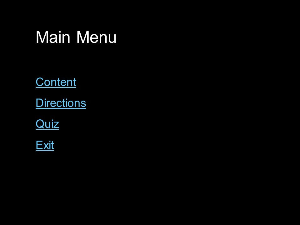 Main Menu Content Directions Quiz Exit