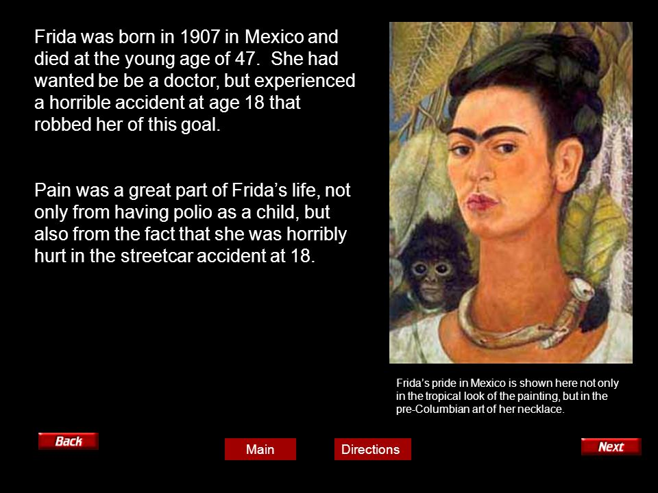 Frida was born in 1907 in Mexico and died at the young age of 47.