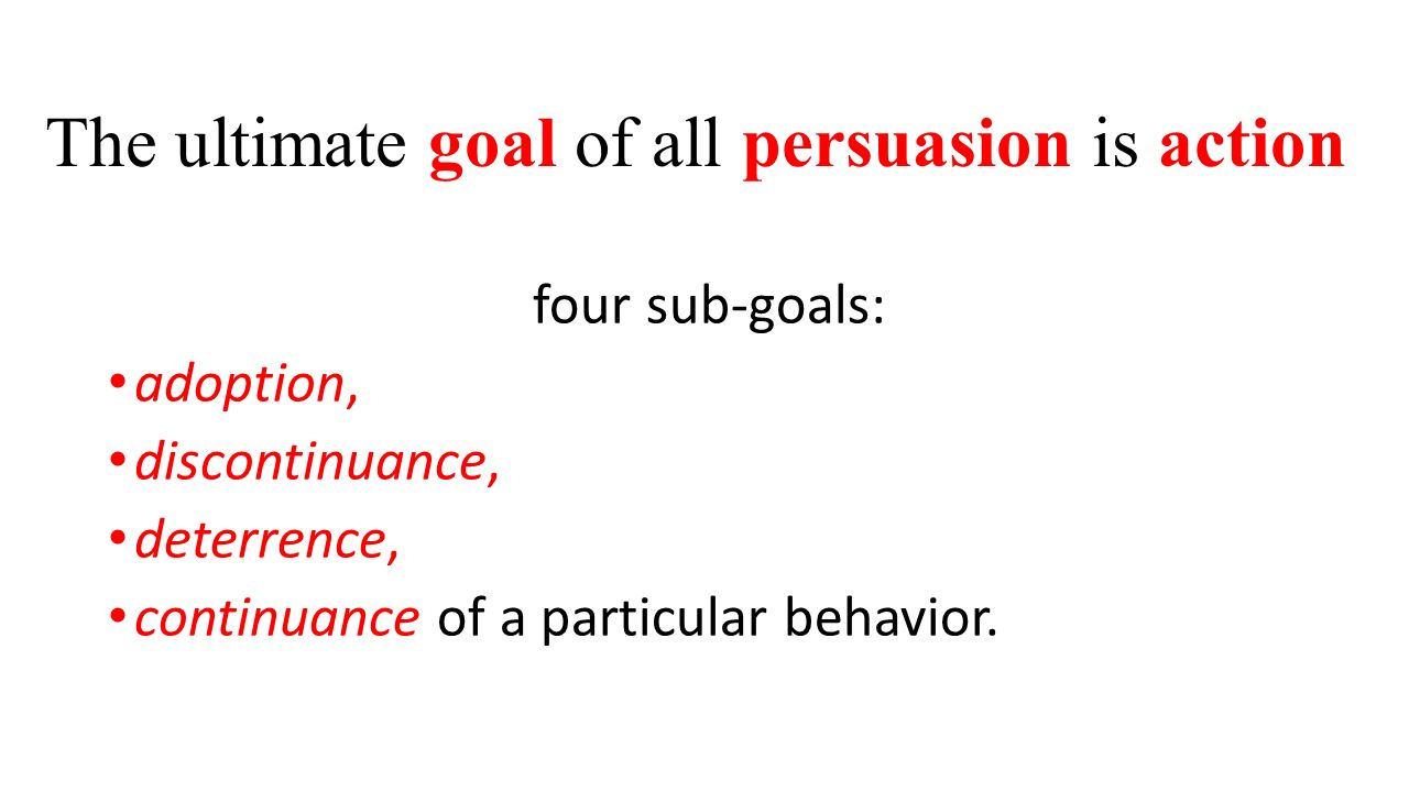 adoption argumentative essay the ultimate goal of all persuasion is action four sub goals slideplayer the ultimate goal of